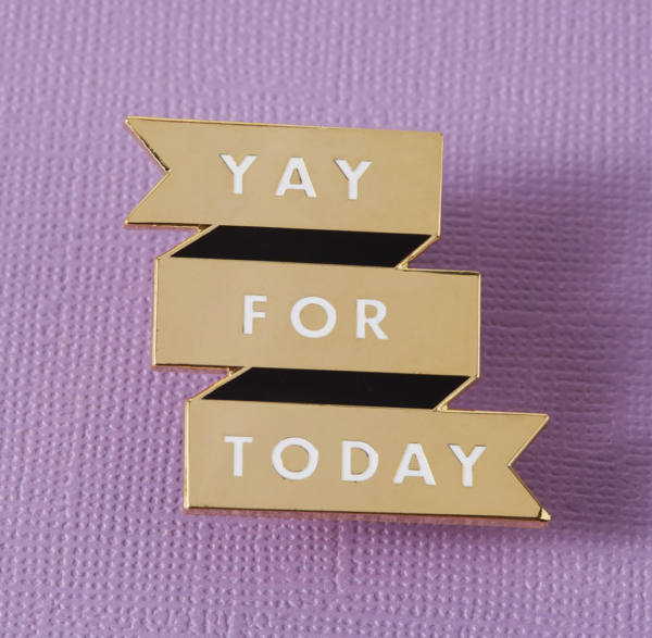 Yay For Today Pin