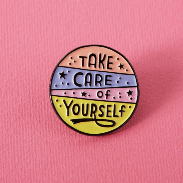 Take Care Of Yourself Pin